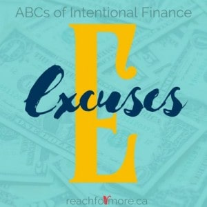ABCs of Intentional Finance - E is for Excuses - 8 Excuses to let go of to get real with your money and get out of debt